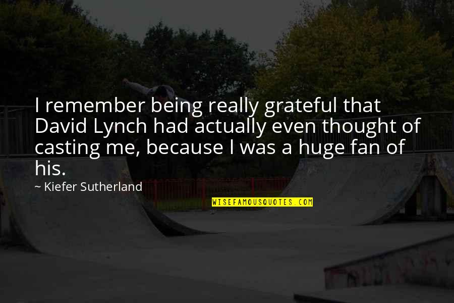 Kiefer Sutherland Quotes By Kiefer Sutherland: I remember being really grateful that David Lynch