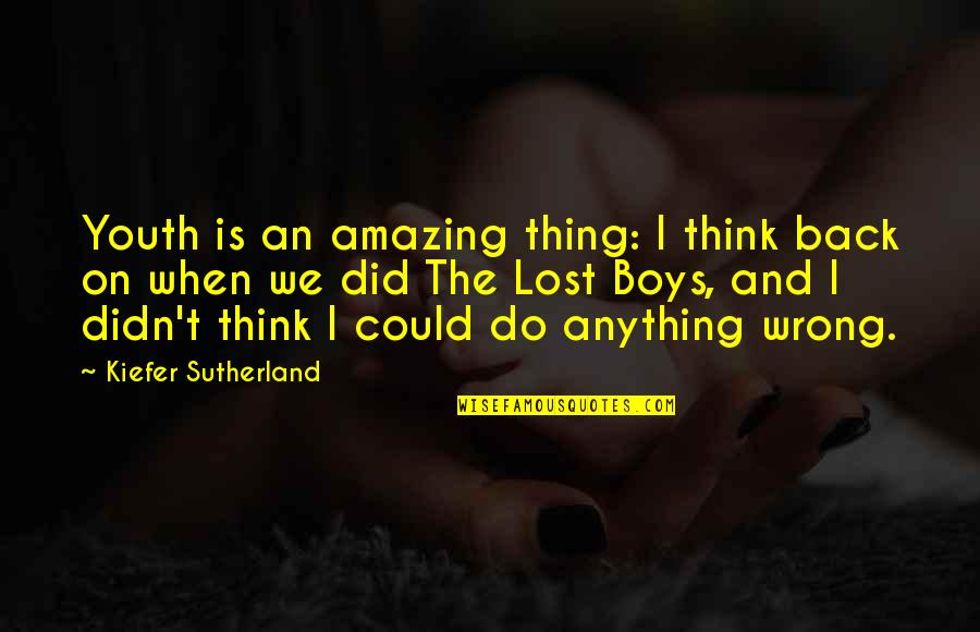 Kiefer Sutherland Quotes By Kiefer Sutherland: Youth is an amazing thing: I think back