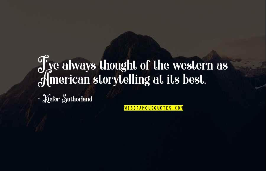 Kiefer Sutherland Quotes By Kiefer Sutherland: I've always thought of the western as American