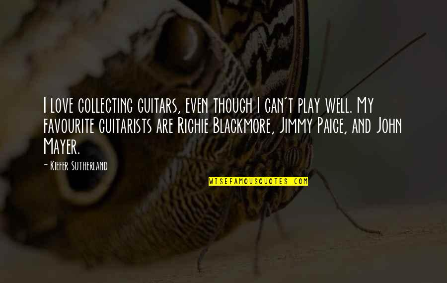 Kiefer Sutherland Quotes By Kiefer Sutherland: I love collecting guitars, even though I can't