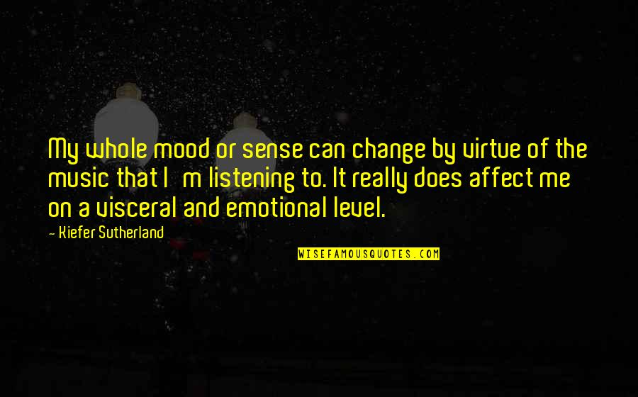 Kiefer Sutherland Quotes By Kiefer Sutherland: My whole mood or sense can change by