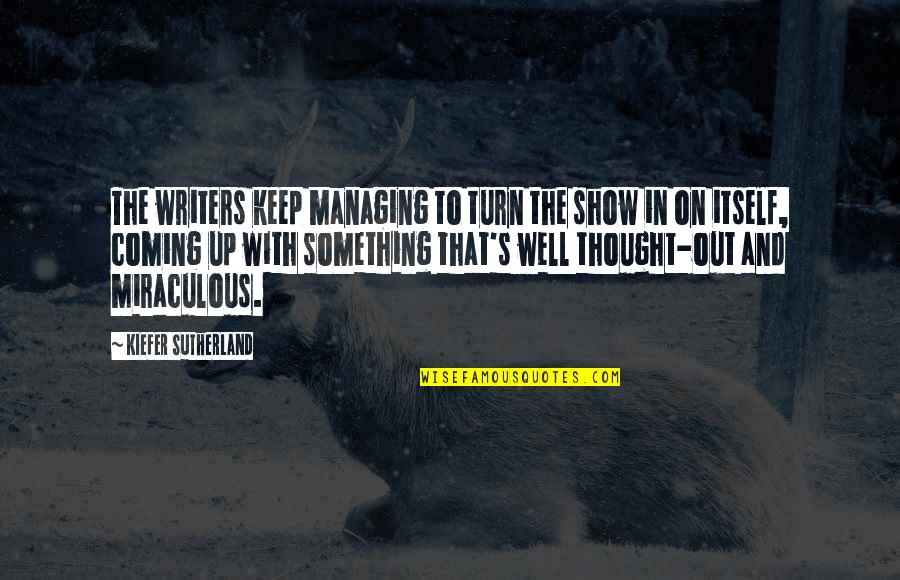 Kiefer Sutherland Quotes By Kiefer Sutherland: The writers keep managing to turn the show