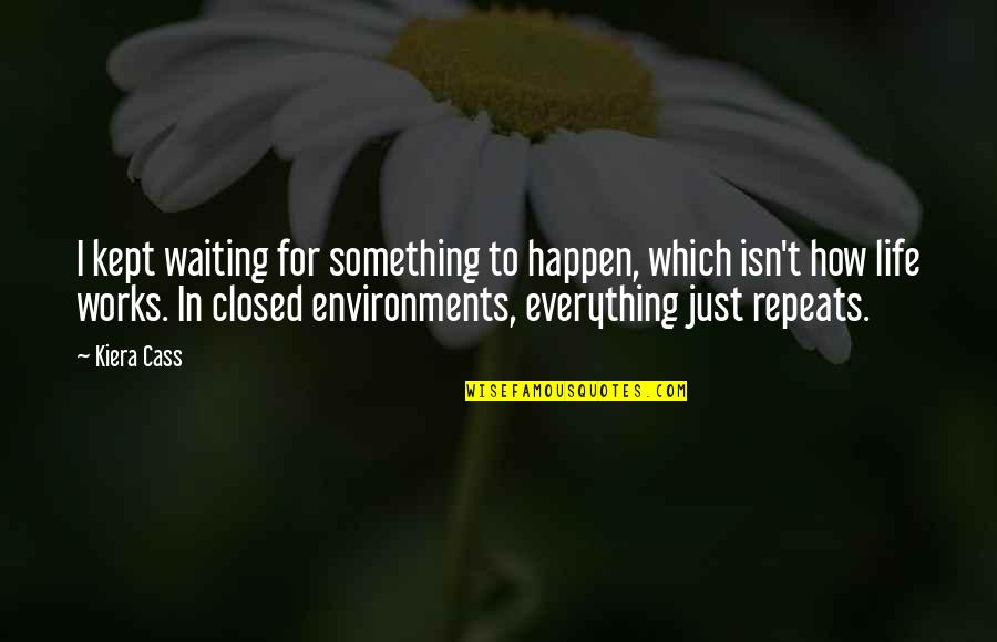Kiera Cass Quotes By Kiera Cass: I kept waiting for something to happen, which