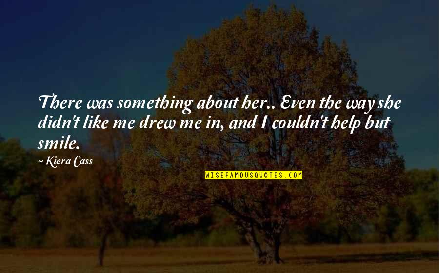 Kiera Cass Quotes By Kiera Cass: There was something about her.. Even the way