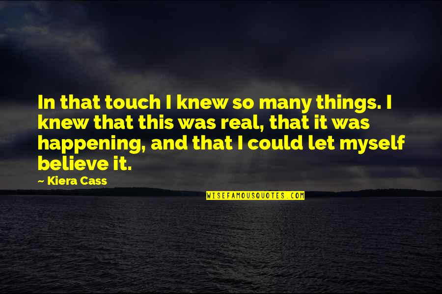 Kiera Cass Quotes By Kiera Cass: In that touch I knew so many things.