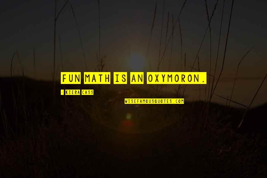 Kiera Cass Quotes By Kiera Cass: Fun math is an oxymoron.