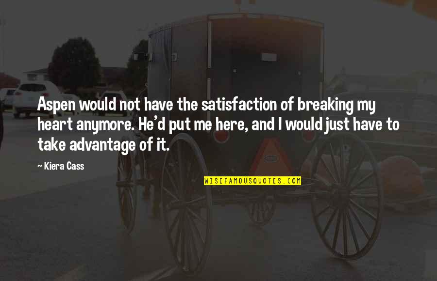 Kiera Cass Quotes By Kiera Cass: Aspen would not have the satisfaction of breaking
