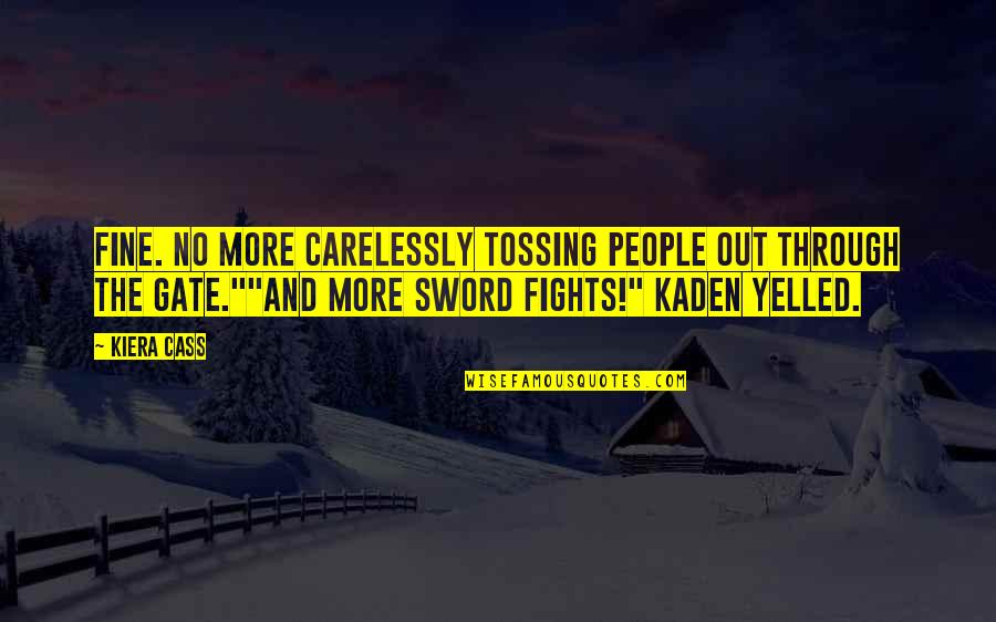 Kiera Cass Quotes By Kiera Cass: Fine. No more carelessly tossing people out through