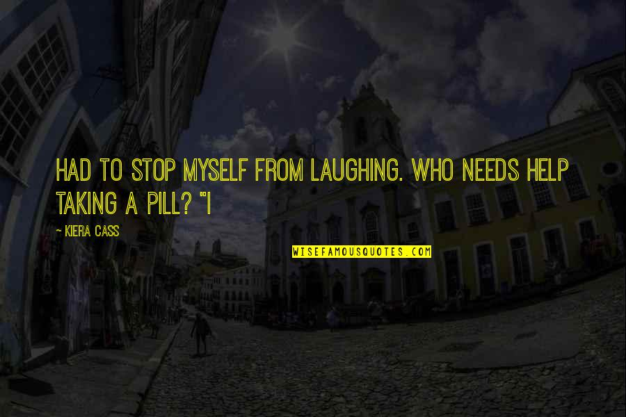 Kiera Cass Quotes By Kiera Cass: had to stop myself from laughing. Who needs