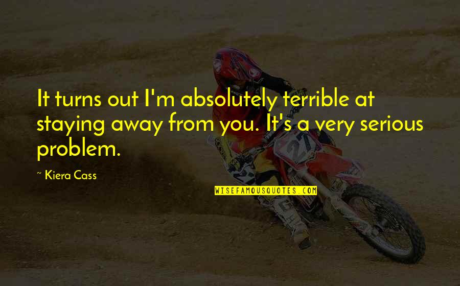 Kiera Cass Quotes By Kiera Cass: It turns out I'm absolutely terrible at staying