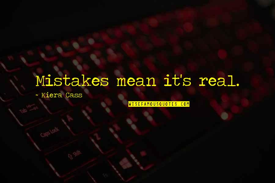 Kiera Cass Quotes By Kiera Cass: Mistakes mean it's real.