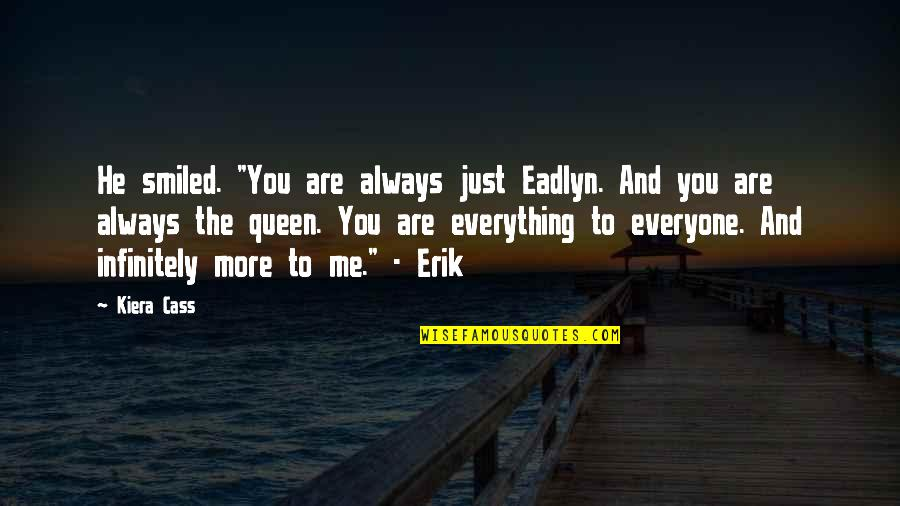 """Kiera Cass Quotes By Kiera Cass: He smiled. """"You are always just Eadlyn. And"""