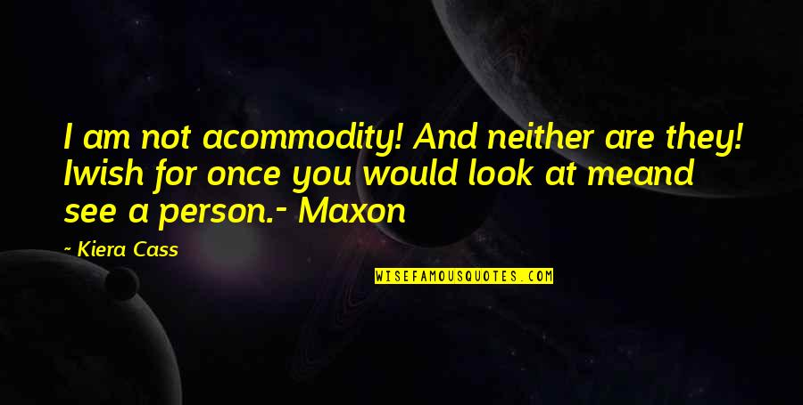 Kiera Cass Quotes By Kiera Cass: I am not acommodity! And neither are they!