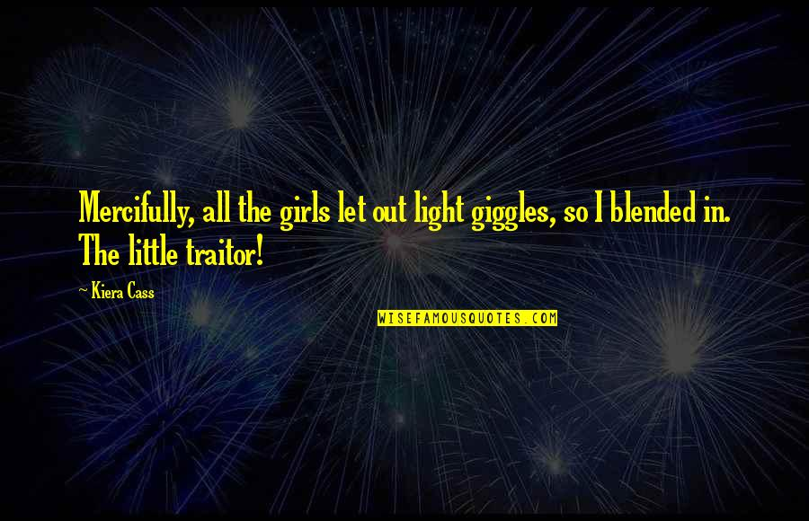 Kiera Cass Quotes By Kiera Cass: Mercifully, all the girls let out light giggles,