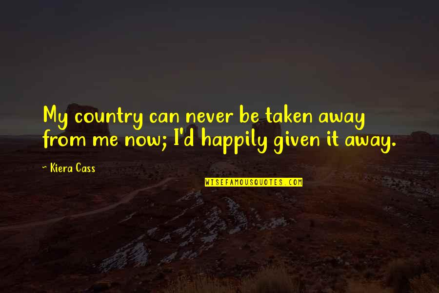 Kiera Cass Quotes By Kiera Cass: My country can never be taken away from