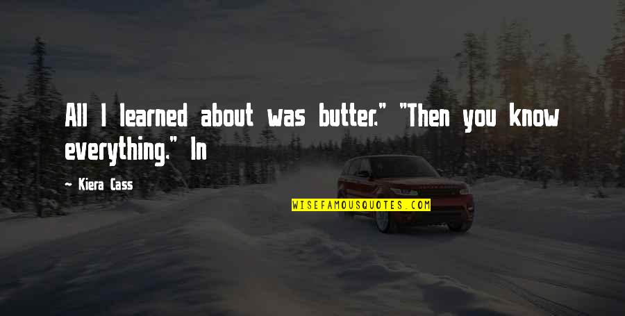 """Kiera Cass Quotes By Kiera Cass: All I learned about was butter."""" """"Then you"""