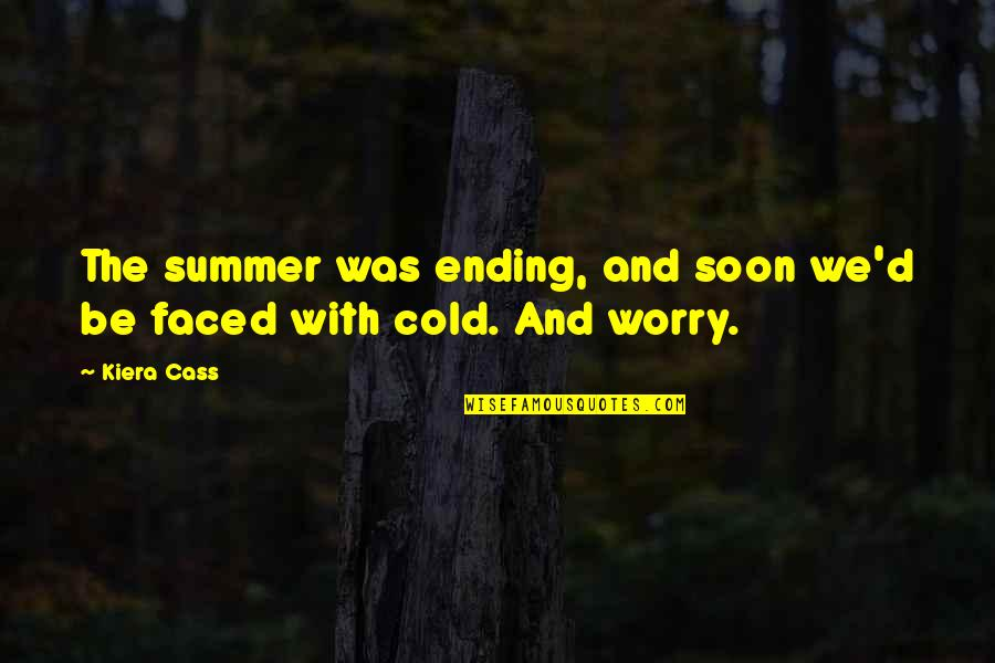 Kiera Cass Quotes By Kiera Cass: The summer was ending, and soon we'd be