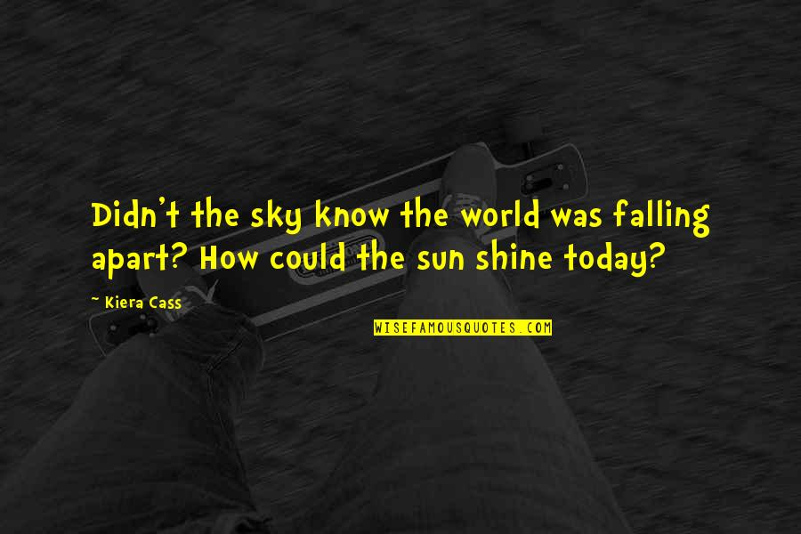 Kiera Cass Quotes By Kiera Cass: Didn't the sky know the world was falling