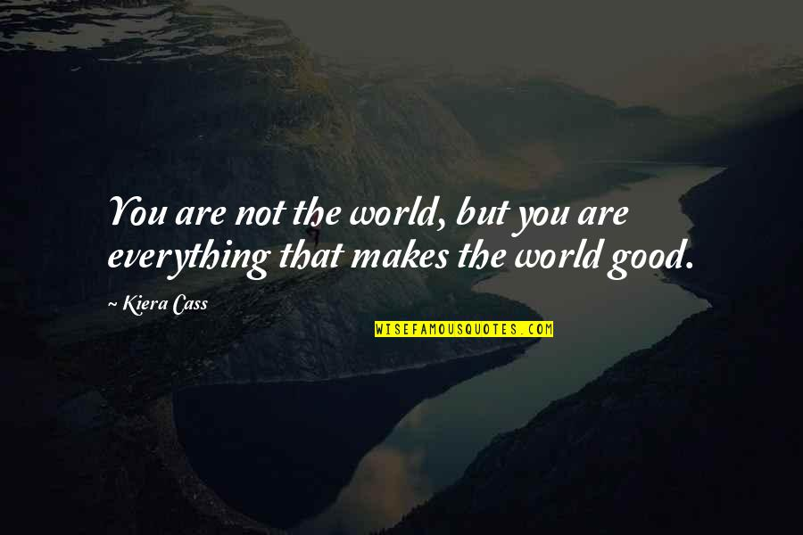 Kiera Cass Quotes By Kiera Cass: You are not the world, but you are