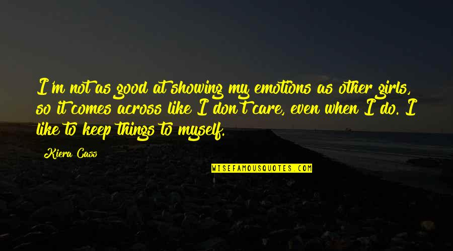 Kiera Cass Quotes By Kiera Cass: I'm not as good at showing my emotions
