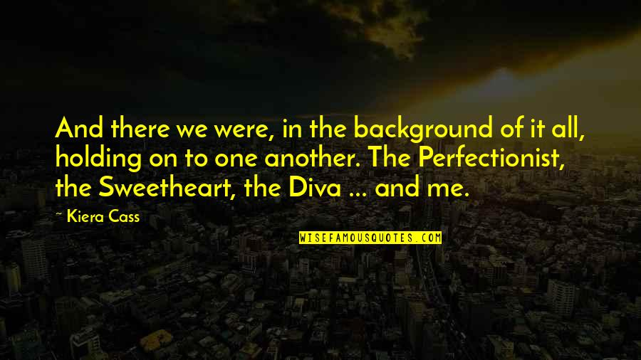 Kiera Cass Quotes By Kiera Cass: And there we were, in the background of