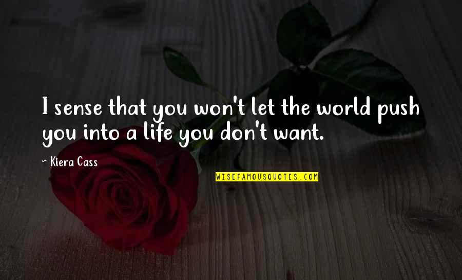 Kiera Cass Quotes By Kiera Cass: I sense that you won't let the world