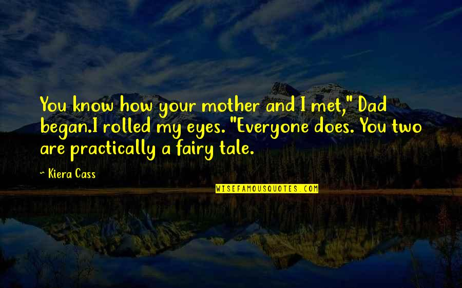 """Kiera Cass Quotes By Kiera Cass: You know how your mother and I met,"""""""