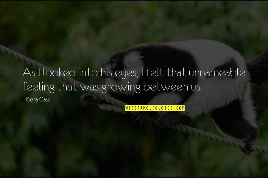 Kiera Cass Quotes By Kiera Cass: As I looked into his eyes, I felt