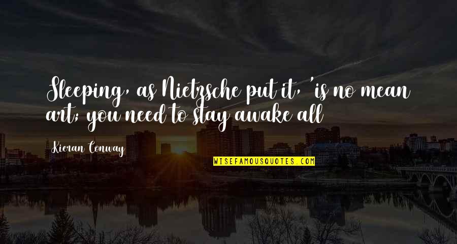 Kieran Quotes By Kieran Conway: Sleeping, as Nietzsche put it, 'is no mean