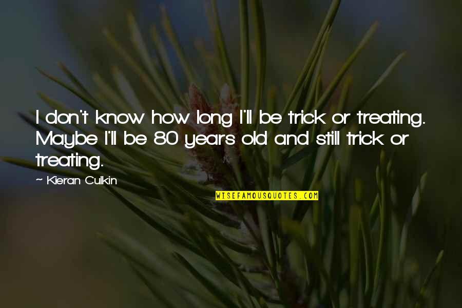Kieran Quotes By Kieran Culkin: I don't know how long I'll be trick