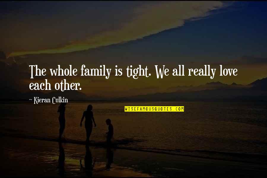 Kieran Quotes By Kieran Culkin: The whole family is tight. We all really