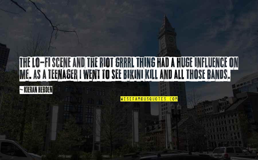 Kieran Quotes By Kieran Hebden: The lo-fi scene and the riot grrrl thing