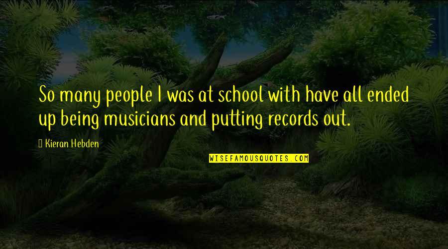 Kieran Quotes By Kieran Hebden: So many people I was at school with