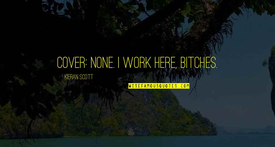Kieran Quotes By Kieran Scott: Cover: None. I work here, bitches.