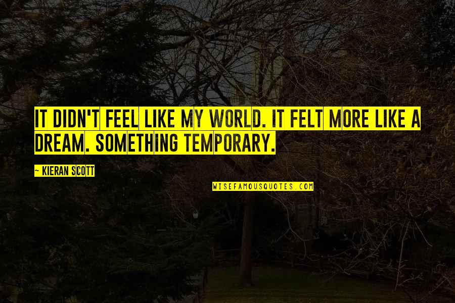 Kieran Quotes By Kieran Scott: It didn't feel like my world. It felt