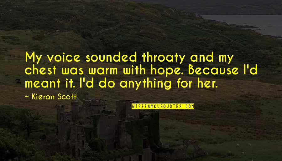 Kieran Quotes By Kieran Scott: My voice sounded throaty and my chest was