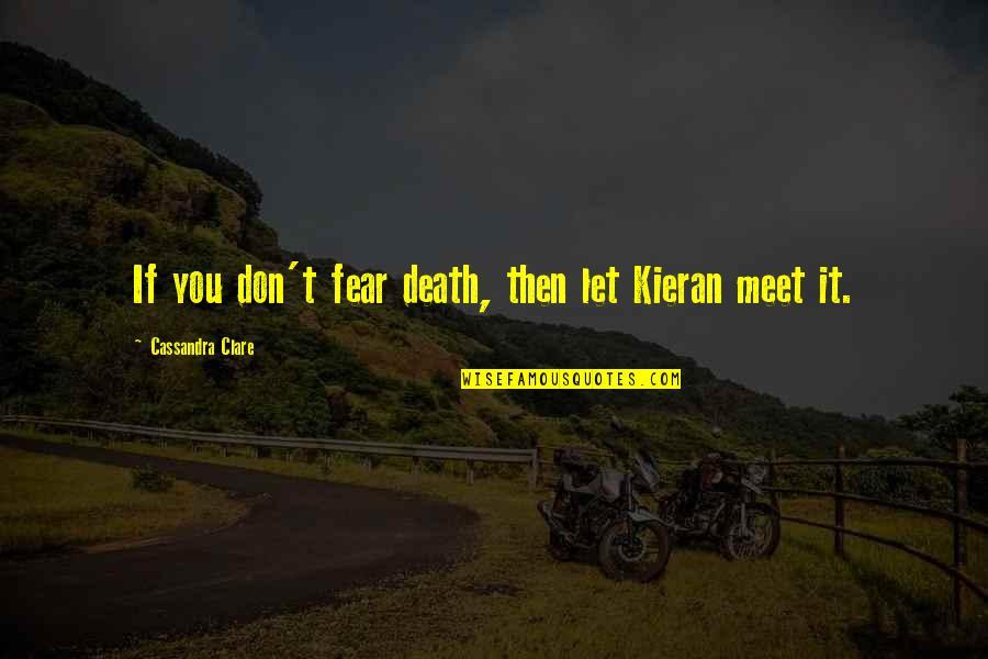 Kieran's Quotes By Cassandra Clare: If you don't fear death, then let Kieran