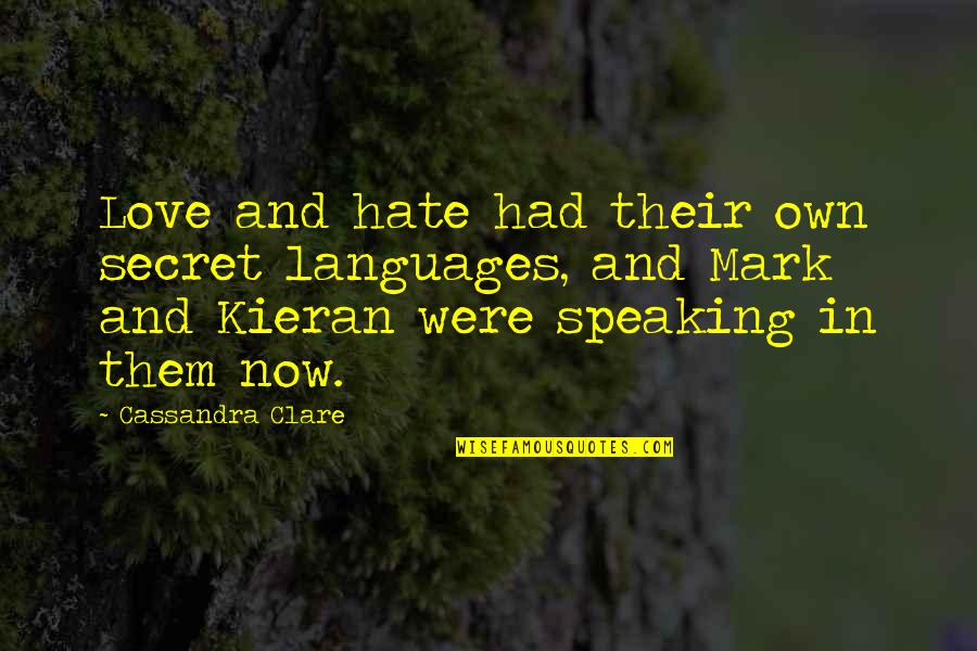 Kieran's Quotes By Cassandra Clare: Love and hate had their own secret languages,