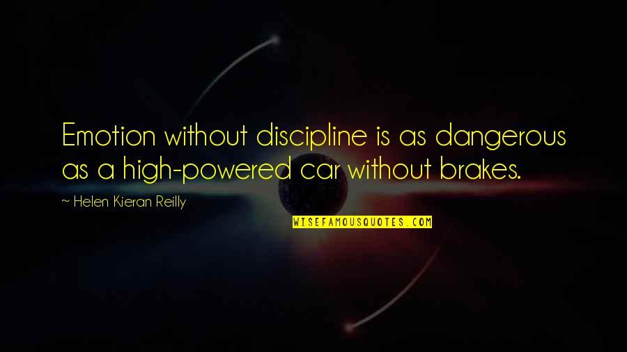 Kieran's Quotes By Helen Kieran Reilly: Emotion without discipline is as dangerous as a
