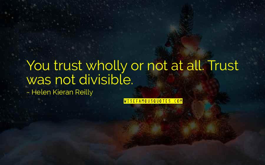 Kieran's Quotes By Helen Kieran Reilly: You trust wholly or not at all. Trust