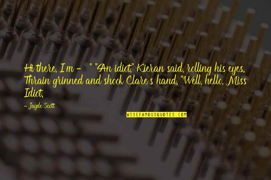 """Kieran's Quotes By Jayde Scott: Hi there, I'm - """" """"An idiot,"""" Kieran"""