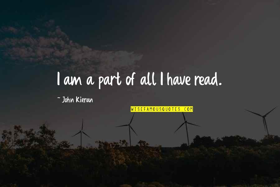 Kieran's Quotes By John Kieran: I am a part of all I have