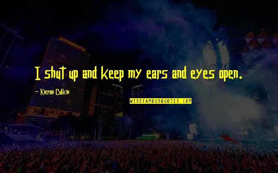 Kieran's Quotes By Kieran Culkin: I shut up and keep my ears and