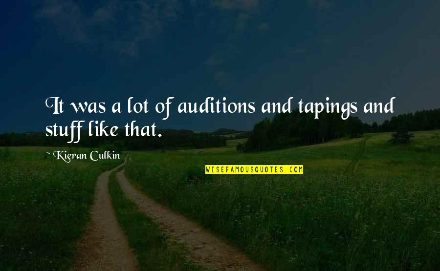 Kieran's Quotes By Kieran Culkin: It was a lot of auditions and tapings