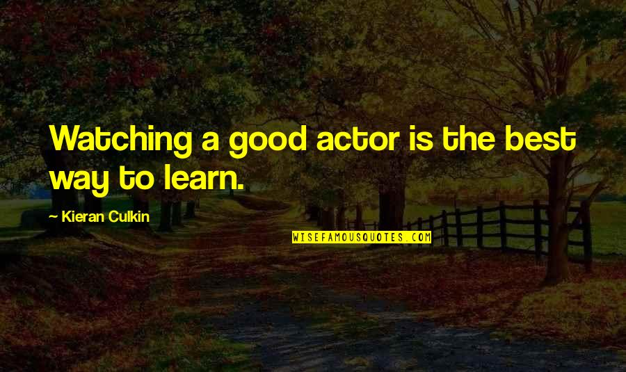 Kieran's Quotes By Kieran Culkin: Watching a good actor is the best way