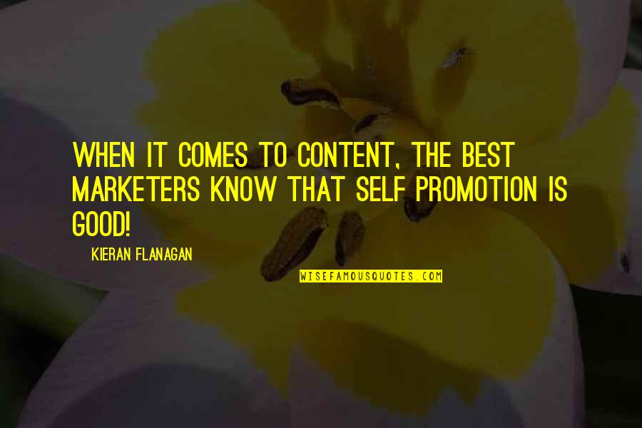 Kieran's Quotes By Kieran Flanagan: When it comes to content, the best marketers