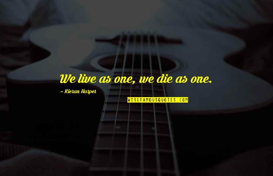 Kieran's Quotes By Kieran Harper: We live as one, we die as one.