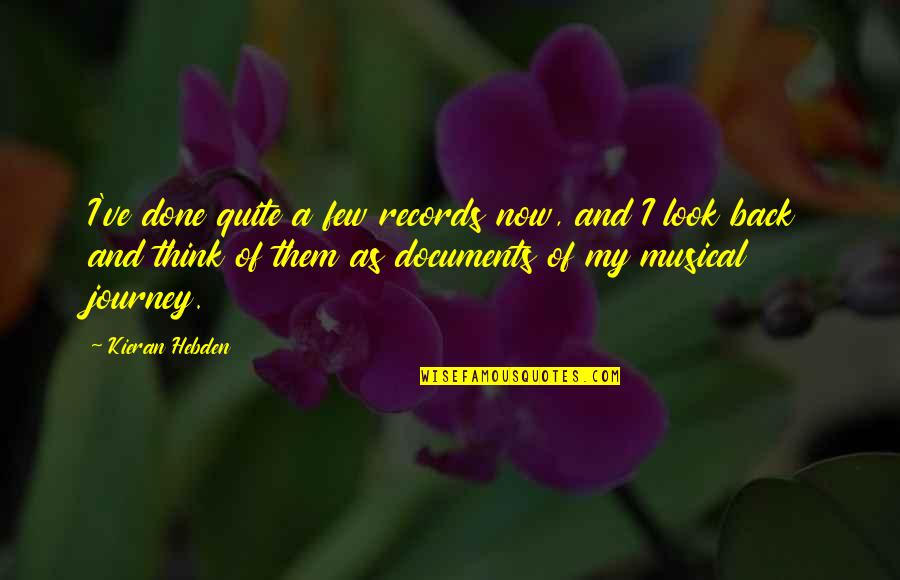 Kieran's Quotes By Kieran Hebden: I've done quite a few records now, and