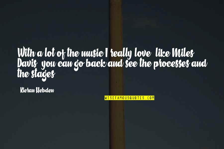 Kieran's Quotes By Kieran Hebden: With a lot of the music I really