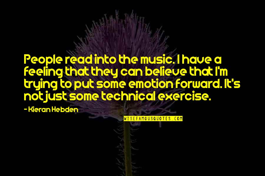 Kieran's Quotes By Kieran Hebden: People read into the music. I have a